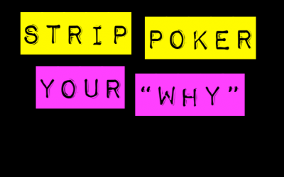 """Strip Poker & Your """"Why"""""""